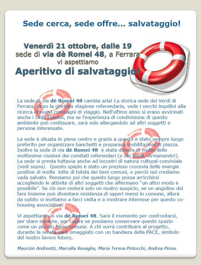 """<div class=""""at-above-post-arch-page addthis_tool"""" data-url=""""http://www.verdi.ferrara.it/sito/2011/10/17/aperitivo-di-salvataggio-il-21-ottobre/""""></div>Sede cerca, sede offre… salvataggio! Venerdì 21 ottobre, dalle 19 sede di via dè Romei 48, a Ferrara vi aspettiamo Aperitivo di salvataggio! La sede di via dè Romei 48 […]<!-- AddThis Advanced Settings above via filter on get_the_excerpt --><!-- AddThis Advanced Settings below via filter on get_the_excerpt --><!-- AddThis Advanced Settings generic via filter on get_the_excerpt --><!-- AddThis Share Buttons above via filter on get_the_excerpt --><!-- AddThis Share Buttons below via filter on get_the_excerpt --><div class=""""at-below-post-arch-page addthis_tool"""" data-url=""""http://www.verdi.ferrara.it/sito/2011/10/17/aperitivo-di-salvataggio-il-21-ottobre/""""></div><!-- AddThis Share Buttons generic via filter on get_the_excerpt -->"""