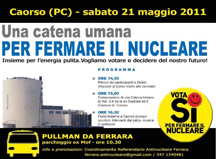 """<div class=""""at-above-post-arch-page addthis_tool"""" data-url=""""http://www.verdi.ferrara.it/sito/2011/05/12/caorso-una-catena-umana-per-fermare-il-nucleare/""""></div>Sabato 21 maggio a Caorso (PC) si terrà una grande manifestazione contro il nucleare. Anche da Ferrara il Comitato refendario Antinucleare sta organizzando pullman per garantire la massima partecipazione. La […]<!-- AddThis Advanced Settings above via filter on get_the_excerpt --><!-- AddThis Advanced Settings below via filter on get_the_excerpt --><!-- AddThis Advanced Settings generic via filter on get_the_excerpt --><!-- AddThis Share Buttons above via filter on get_the_excerpt --><!-- AddThis Share Buttons below via filter on get_the_excerpt --><div class=""""at-below-post-arch-page addthis_tool"""" data-url=""""http://www.verdi.ferrara.it/sito/2011/05/12/caorso-una-catena-umana-per-fermare-il-nucleare/""""></div><!-- AddThis Share Buttons generic via filter on get_the_excerpt -->"""