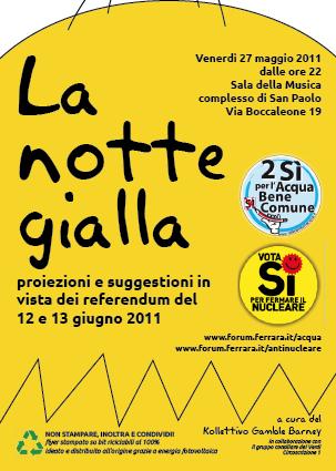 """<div class=""""at-above-post-arch-page addthis_tool"""" data-url=""""http://www.verdi.ferrara.it/sito/2011/05/23/27-maggio-2011-la-notte-gialla/""""></div>Venerdì 27 maggio 2011 dalle ore 22 Sala della Musica complesso di San Paolo Via Boccaleone 19 LA NOTTE GIALLA Proiezioni e suggestioni in vista dei Referendum del 12 e […]<!-- AddThis Advanced Settings above via filter on get_the_excerpt --><!-- AddThis Advanced Settings below via filter on get_the_excerpt --><!-- AddThis Advanced Settings generic via filter on get_the_excerpt --><!-- AddThis Share Buttons above via filter on get_the_excerpt --><!-- AddThis Share Buttons below via filter on get_the_excerpt --><div class=""""at-below-post-arch-page addthis_tool"""" data-url=""""http://www.verdi.ferrara.it/sito/2011/05/23/27-maggio-2011-la-notte-gialla/""""></div><!-- AddThis Share Buttons generic via filter on get_the_excerpt -->"""