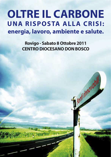 """<div class=""""at-above-post-cat-page addthis_tool"""" data-url=""""http://www.verdi.ferrara.it/sito/2011/10/05/a-rovigo-l8-ottobre-il-convegno-nazionale-oltre-il-carbone/""""></div>OLTRE IL CARBONE UNA RISPOSTA ALLA CRISI: energia, lavoro, ambiente e salute. Rovigo – Sabato 8 Ottobre 2011 CENTRO DIOCESANO DON BOSCO Programma del Convegno: 9.30 Registrazione partecipanti 9.45 Apertura. […]<!-- AddThis Advanced Settings above via filter on get_the_excerpt --><!-- AddThis Advanced Settings below via filter on get_the_excerpt --><!-- AddThis Advanced Settings generic via filter on get_the_excerpt --><!-- AddThis Share Buttons above via filter on get_the_excerpt --><!-- AddThis Share Buttons below via filter on get_the_excerpt --><div class=""""at-below-post-cat-page addthis_tool"""" data-url=""""http://www.verdi.ferrara.it/sito/2011/10/05/a-rovigo-l8-ottobre-il-convegno-nazionale-oltre-il-carbone/""""></div><!-- AddThis Share Buttons generic via filter on get_the_excerpt -->"""